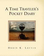 A Time Traveler's Pocket Diary - Loftin, Orrin K.