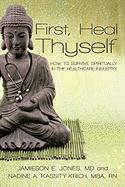 First, Heal Thyself: How to Survive Spiritually in the Healthcare Industry