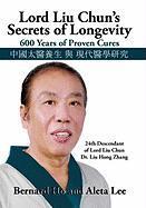 Lord Liu Chun's Secrets of Longevity: 600 Years of Proven Cures Bernard and Lee Aleta Ho Author