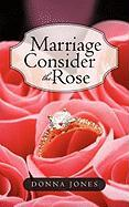 Marriage Consider the Rose - Jones, Donna