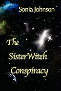 The SisterWitch Conspiracy Sonia Johnson Author
