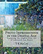 Photo Impressionism in the Digital Age: Featuring the Digital Fine Art of Lawrence von Knorr