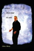 Sixty Psychic Years: Autobiography - Berry, Chris J.