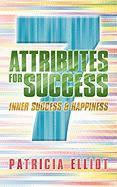 7 Attributes for Success: Inner Success & Happiness - Elliot, Patricia
