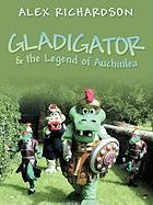 Gladigator & the Legend of Auchinlea Alex Richardson Author