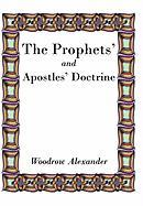 The Prophets' and Apostles' Doctrine - Alexander, Woodrow