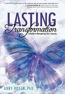 Lasting Transformation: A Guide to Navigating Life's Journey Abby Rosen Author