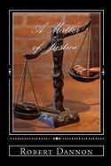 A Matter of Justice - Dannon, Robert