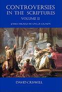 Controversies in the Scriptures: Volume II - Joshua through the Song of Solomon