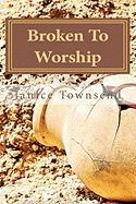 Broken to Worship - Townsend, Janice