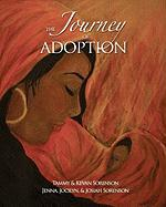 The Journey of Adoption - Sorenson, Tammy; Sorenson, Kevan L.; Sorenson, Jenna M.