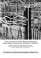 The Inventions Researches And Writings of Nikola Tesla: With Special Reference To His Work In Polyphase Currents And High Potential Lighting Thomas Co