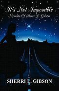 It's Not Impossible: Memoirs of Sherri L. Gibson - Gibson, Sherri L.