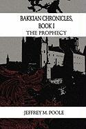Bakkian Chronicles, Book I: The Prophecy - Poole, Jeffrey M.