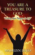 You Are a Treasure to God: Finding Your Purpose in Life