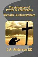 The Adventure of Prayer & Forgiveness Through Spiritual Warfare - Anderson DD, Dr L. a.