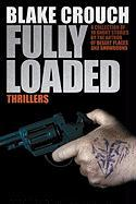 Fully Loaded Thrillers: The Complete and Collected Stories of Blake Crouch Blake Crouch Author