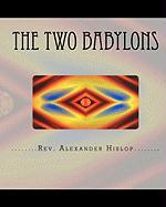 The Two Babylons: Or The Papal Worship proved to be the worship of Nimrod and his wife. Alexander Hislop Author