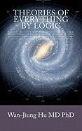Theories of Everything by Logic: Unlock the secrets of dark matter/energy, atom model/chemical bond, homochirality/extinction, geomagnetism/earthquake and money conservation/monetary leverage