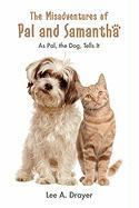The Misadventures of Pal & Samantha: As Pal, The Dog, Tells It Lee A. Drayer Author