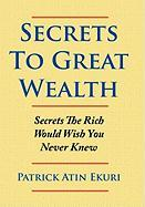 Secrets To Great Wealth: Secrets The Rich Would Wish You Never Knew