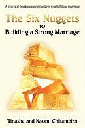 The Six Nuggets to Building a Strong Marriage: A Practical Book Exposing the Keys to a Fulfilling Marriage