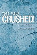 Crushed!: Navigating Africa's Tortuous Quest for Development - Myths and Realities