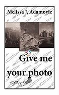 Give Me Your Photo
