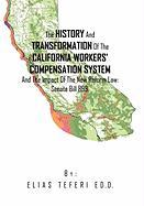 The History and Transformation of the California Workers' Compensation System and the Impact of the New Reform Law; Senate Bill 899. - Teferi, Elias