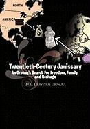 Twentieth-Century Janissary: An Orphan's Search For Freedom.