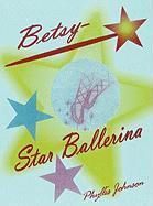 Betsy Star Ballerina Phyllis Johnson Author