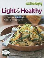 Good Housekeeping: Light & Healthy: Delicious, Satisfying, Guilt-Free Recipes