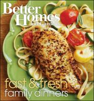 Better Homes and Gardens Fast & Fresh Family Dinners
