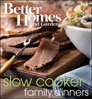 Better Homes & Gardens Family Dinners: Slow Cooker