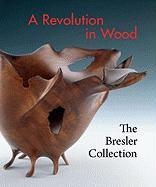 A Revolution in Wood: The Bresler Collection