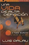 Vida de Alta Definicion: A Toda Marcha Tras Lo Mejor de la Vida = High Definition Life