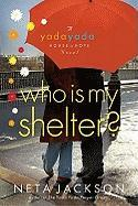 Who Is My Shelter? (A Yada Yada House of Hope Novel)