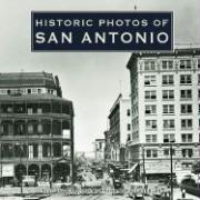 Historic Photos of San Antonio Franks S. Faulkner Text by