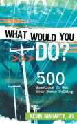 What Would You Do? - Mahaffy, Kevin, Jr.; Mahaffy, Jr. Kevin