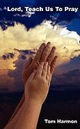 Lord, Teach Us to Pray Lord, Teach Us to Pray