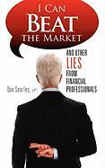 I Can Beat the Market: And Other Lies from Financial Professionals