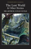 The Lost World & Other Stories (Wordsworth Classics)