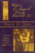 Where the Angels Come Toward Us: Selected Essays, Reviews, & Interviews