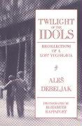 Twilight of the Idols: Recollections of a Lost Yugoslavia