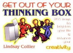 Get Out of Your Thinking Box: 365 Ways to Brighten Your Life Lindsay Collier Author