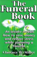 The Funeral Book: An Insider Reveals How to Save Money and Reduce Stress While Planning a Funeral