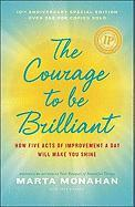 The Courage to Be Brilliant: How Five Acts of Improvement a Day Will Make You Shine