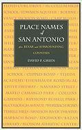 Place Names of San Antonio: Plus Bexar and Surrounding Counties