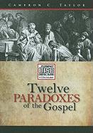 Twelve Paradoxes of the Gospel - Taylor, Cameron C.