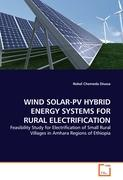 WIND SOLAR-PV HYBRID ENERGY SYSTEMS FOR RURAL ELECTRIFICATION: Feasibility Study for Electrification of Small Rural Villages in Amhara Regions of Ethiopia